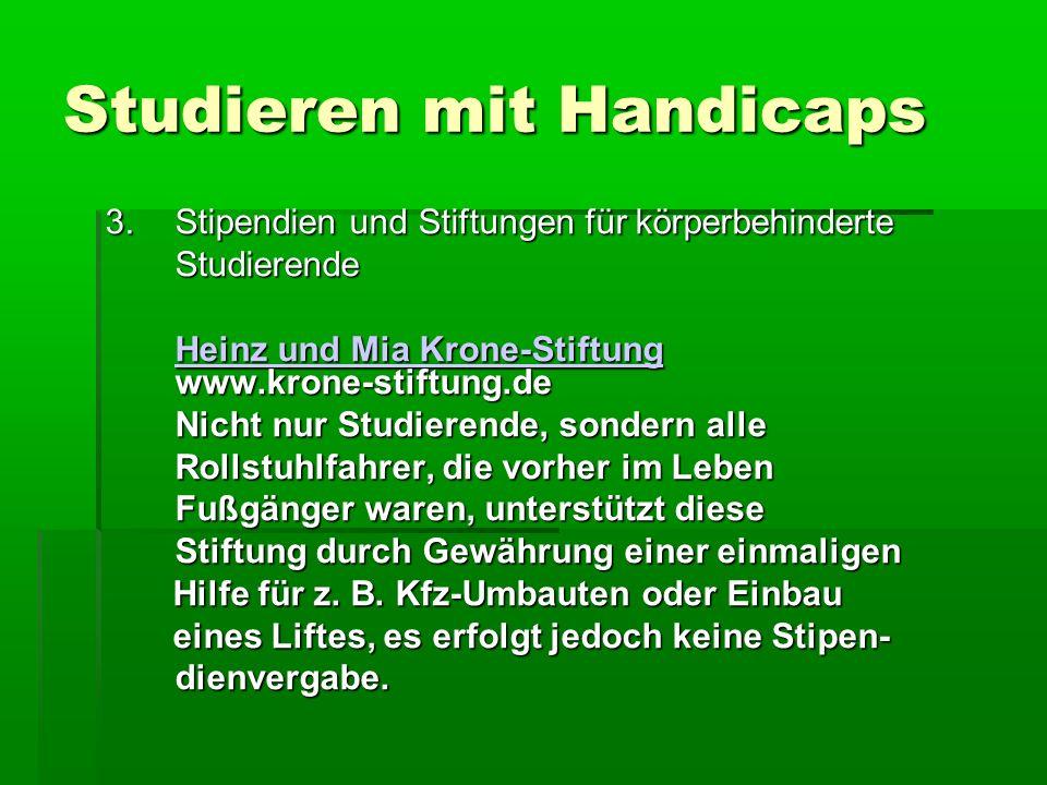 Studieren mit Handicaps 3.Stipendien und Stiftungen für körperbehinderte Studierende Heinz und Mia Krone-Stiftung Heinz und Mia Krone-Stiftung www.kro