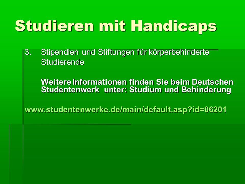 Studieren mit Handicaps 3.Stipendien und Stiftungen für körperbehinderte Studierende Weitere Informationen finden Sie beim Deutschen Studentenwerk unt