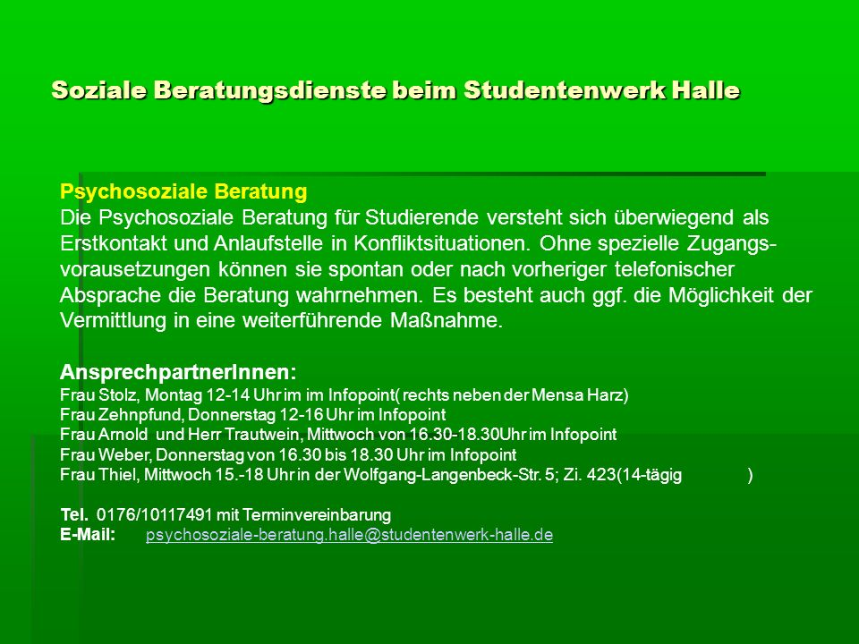 Psychosoziale Beratung Die Psychosoziale Beratung für Studierende versteht sich überwiegend als Erstkontakt und Anlaufstelle in Konfliktsituationen. O
