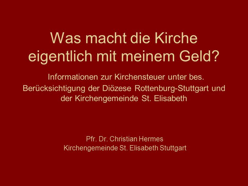 Was macht die Kirche eigentlich mit meinem Geld? Informationen zur Kirchensteuer unter bes. Berücksichtigung der Diözese Rottenburg-Stuttgart und der