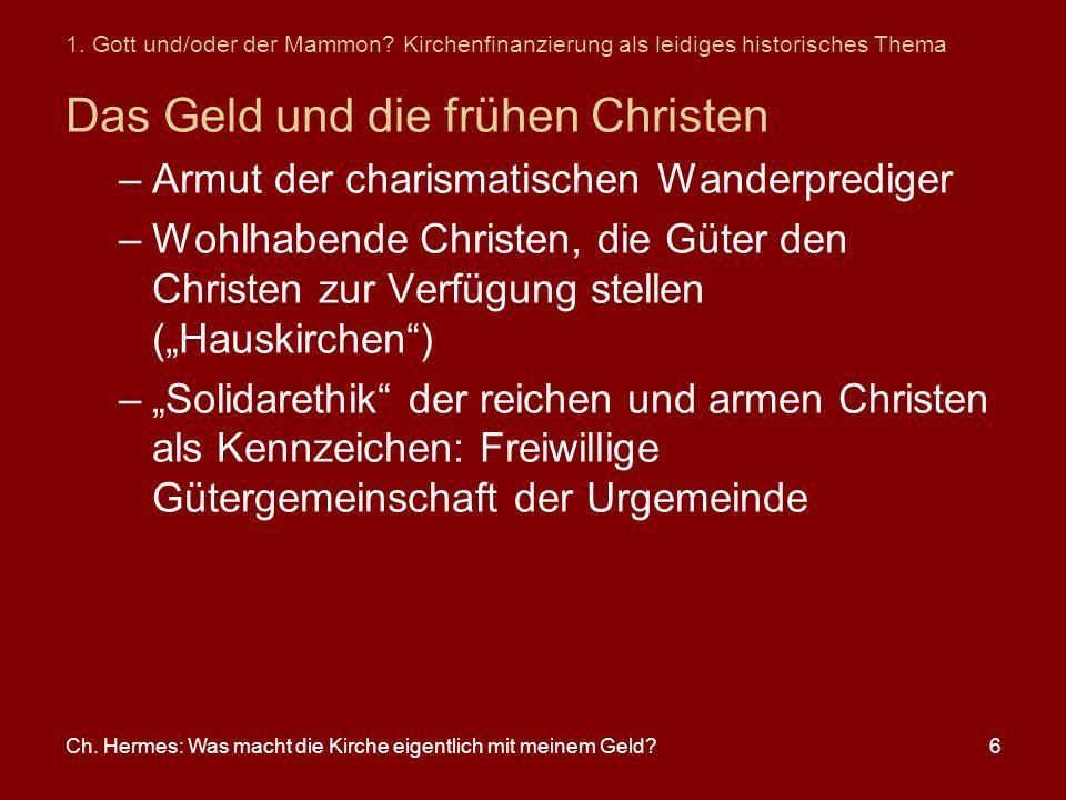 Ch. Hermes: Was macht die Kirche eigentlich mit meinem Geld?6 1. Gott und/oder der Mammon? Kirchenfinanzierung als leidiges historisches Thema Das Gel