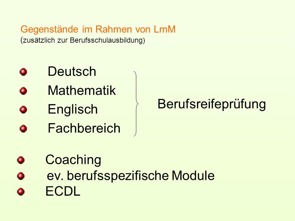 Gegenstände im Rahmen von LmM ( zusätzlich zur Berufsschulausbildung) Deutsch Mathematik Englisch Fachbereich Coaching ev. berufsspezifische Module EC