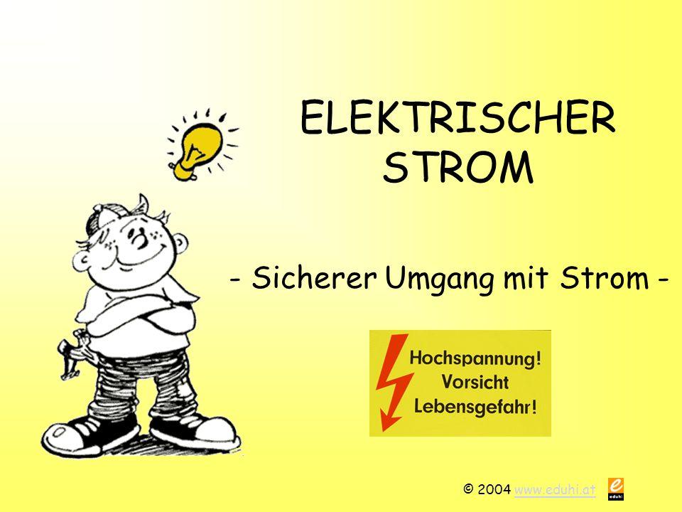 © 2004 www.eduhi.atwww.eduhi.at ELEKTRISCHER STROM - Sicherer Umgang mit Strom -