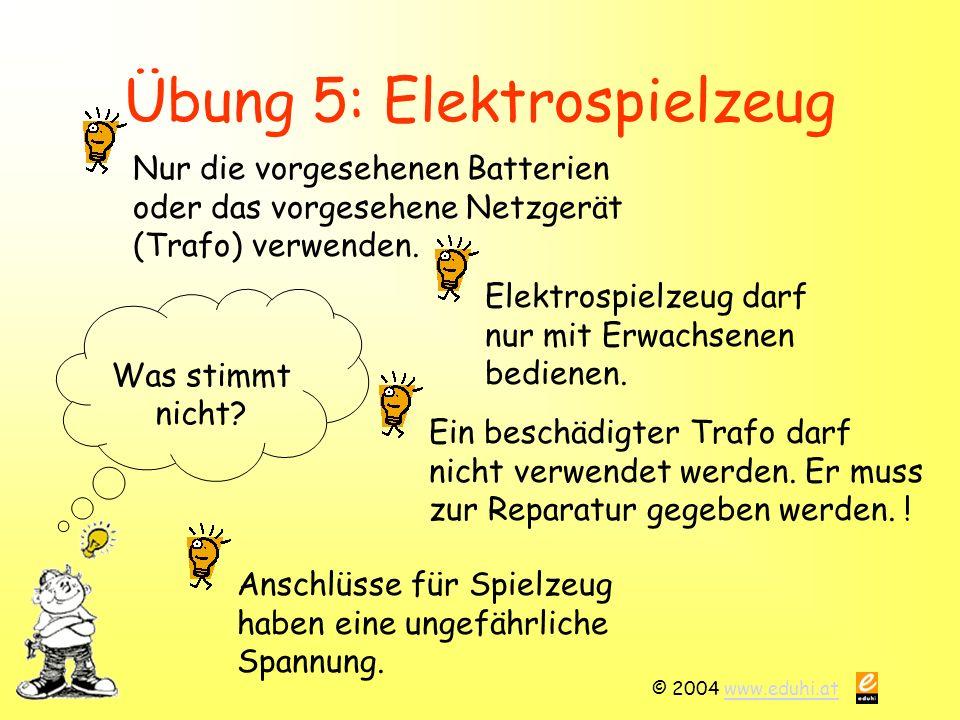 © 2004 www.eduhi.atwww.eduhi.at Übung 5: Elektrospielzeug Was stimmt nicht.