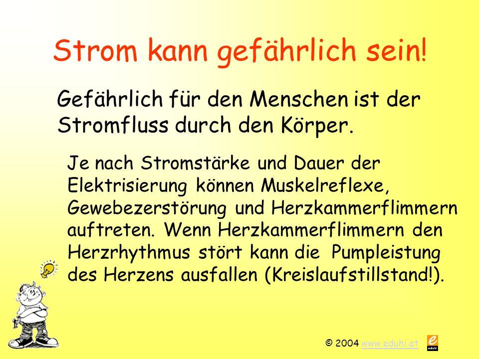 © 2004 www.eduhi.atwww.eduhi.at Strom kann gefährlich sein.