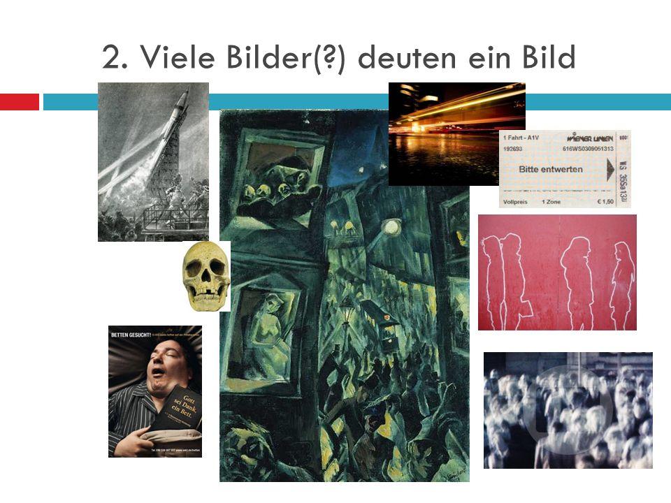 2. Viele Bilder(?) deuten ein Bild