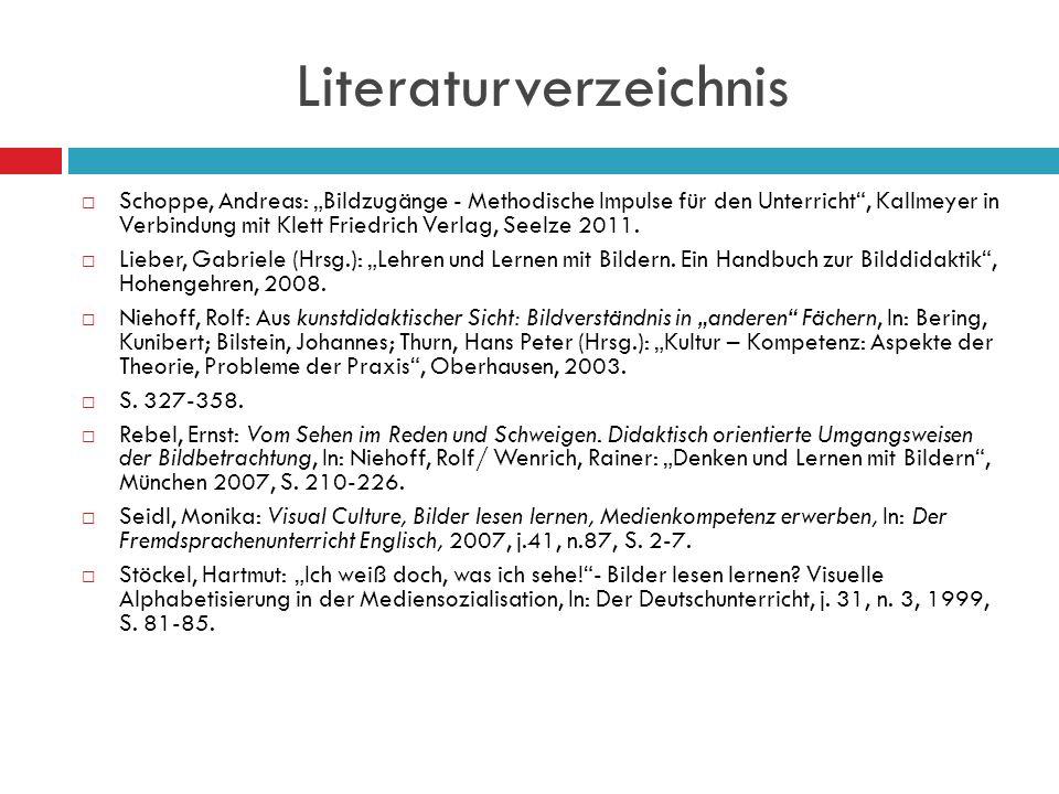 Literaturverzeichnis Schoppe, Andreas: Bildzugänge - Methodische Impulse für den Unterricht, Kallmeyer in Verbindung mit Klett Friedrich Verlag, Seelz