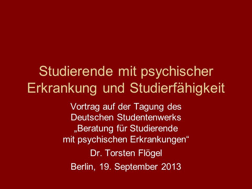 Studierende mit psychischer Erkrankung und Studierfähigkeit Vortrag auf der Tagung des Deutschen Studentenwerks Beratung für Studierende mit psychisch