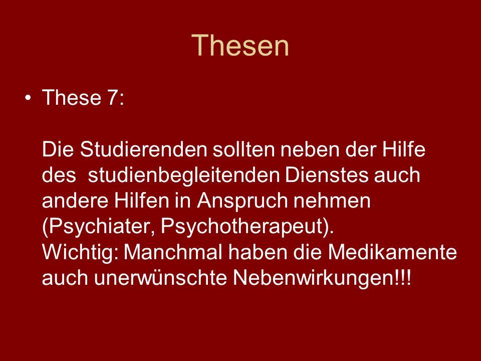Thesen These 7: Die Studierenden sollten neben der Hilfe des studienbegleitenden Dienstes auch andere Hilfen in Anspruch nehmen (Psychiater, Psychothe