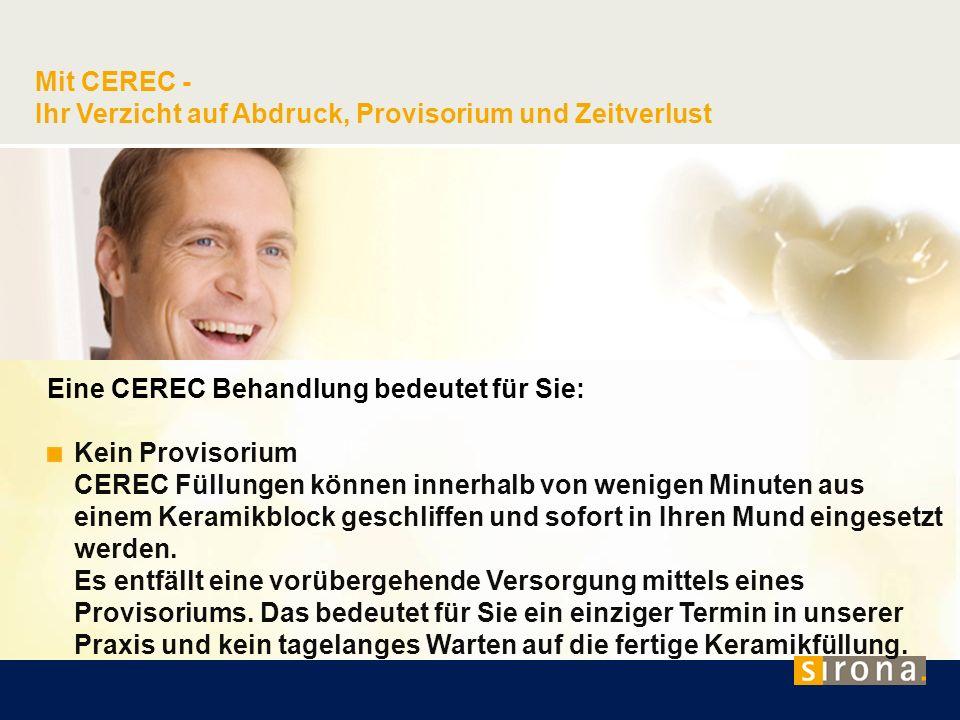 Mit CEREC - Ihr Verzicht auf Abdruck, Provisorium und Zeitverlust Eine CEREC Behandlung bedeutet für Sie: Kein Provisorium CEREC Füllungen können inne