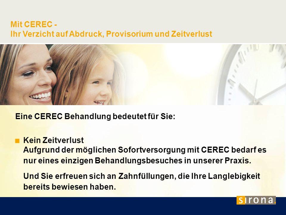Mit CEREC - Ihr Verzicht auf Abdruck, Provisorium und Zeitverlust Eine CEREC Behandlung bedeutet für Sie: Kein Zeitverlust Aufgrund der möglichen Sofo