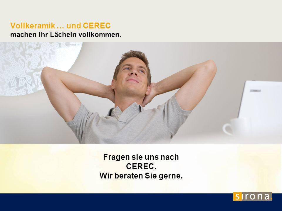 Vollkeramik … und CEREC machen Ihr Lächeln vollkommen. Fragen sie uns nach CEREC. Wir beraten Sie gerne.