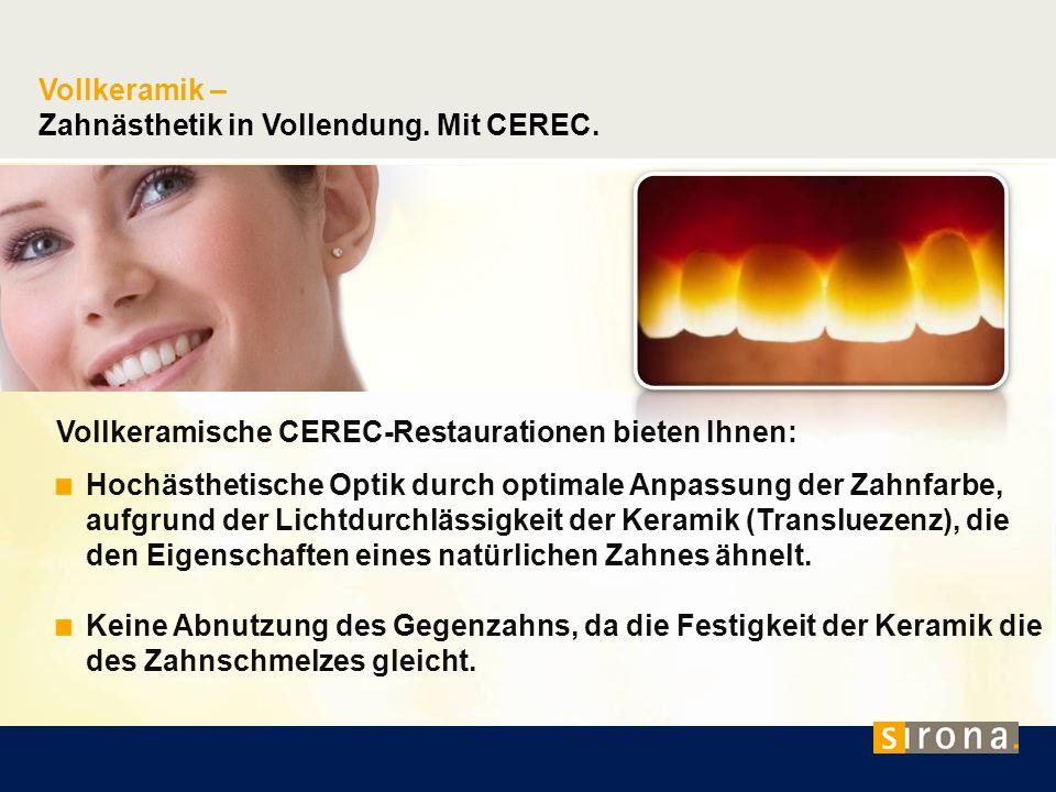 Vollkeramik – Zahnästhetik in Vollendung. Mit CEREC. Vollkeramische CEREC-Restaurationen bieten Ihnen: Hochästhetische Optik durch optimale Anpassung