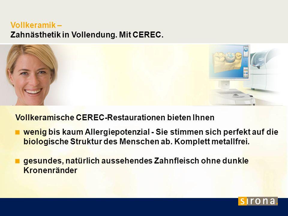 Vollkeramik – Zahnästhetik in Vollendung. Mit CEREC. Vollkeramische CEREC-Restaurationen bieten Ihnen wenig bis kaum Allergiepotenzial - Sie stimmen s