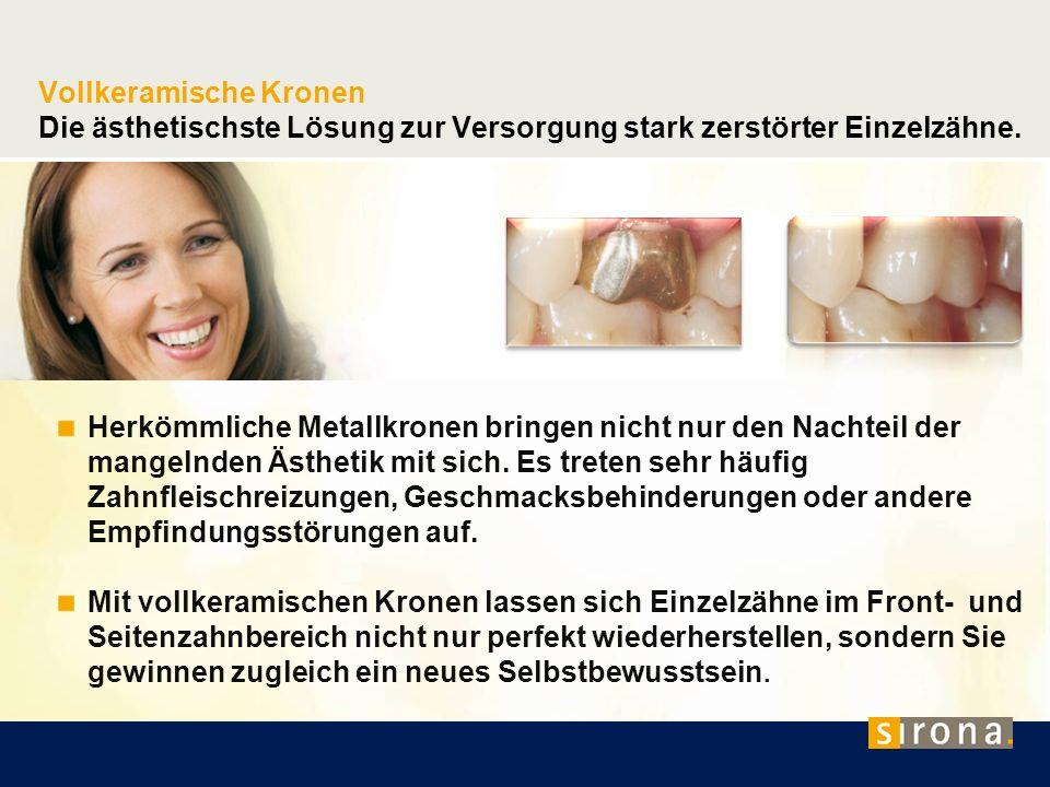 Vollkeramische Kronen Die ästhetischste Lösung zur Versorgung stark zerstörter Einzelzähne. Herkömmliche Metallkronen bringen nicht nur den Nachteil d