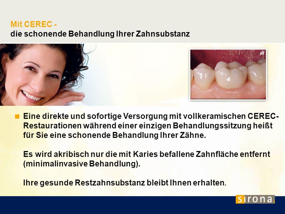 Mit CEREC - die schonende Behandlung Ihrer Zahnsubstanz Eine direkte und sofortige Versorgung mit vollkeramischen CEREC- Restaurationen während einer
