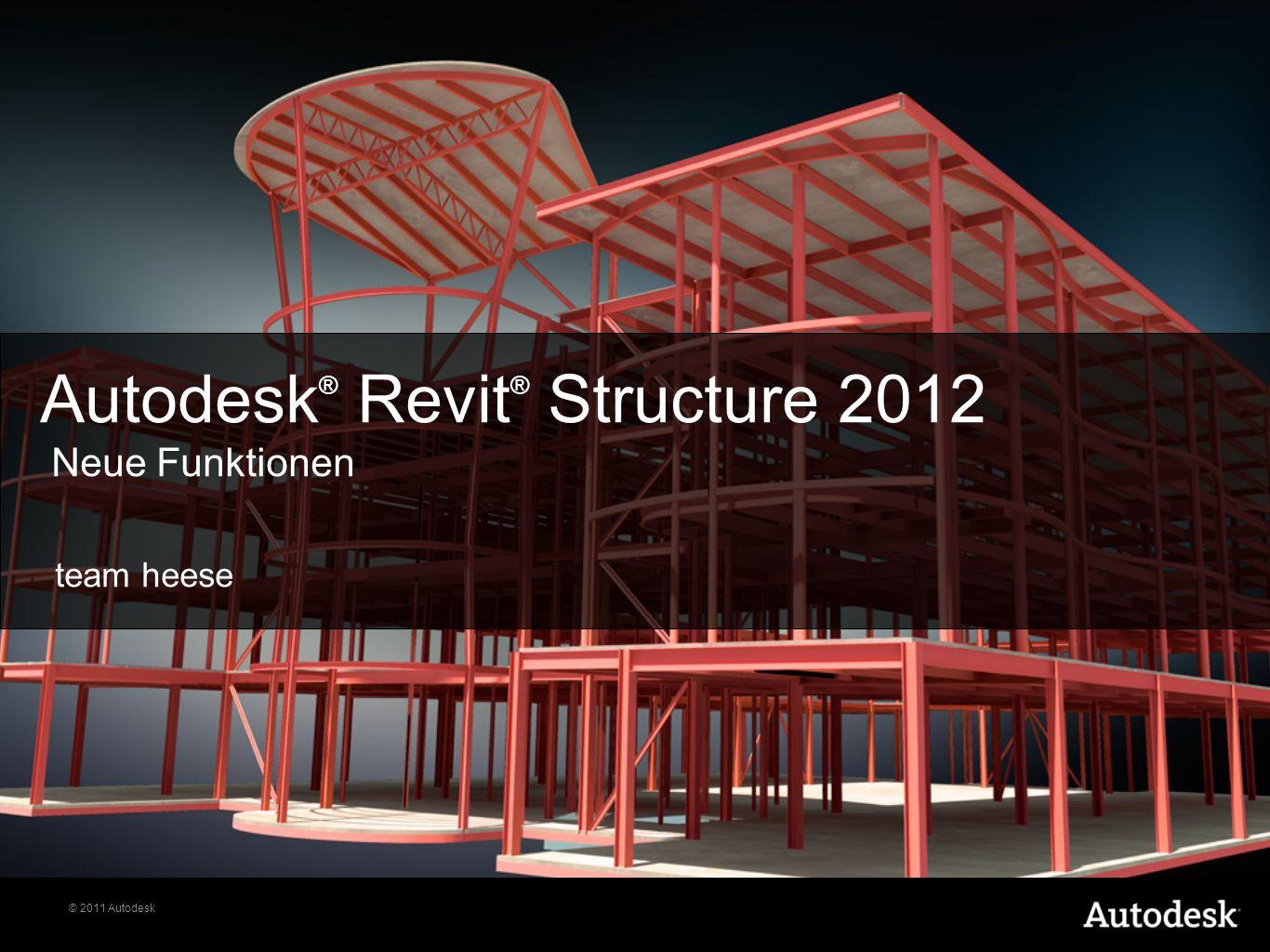 © © 2011 Autodesk team heese Autodesk ® Revit ® Structure 2012 Neue Funktionen