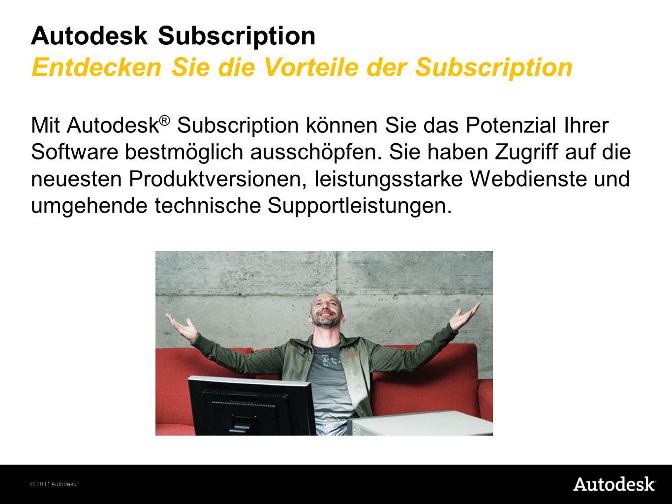 © 2011 Autodesk Autodesk Subscription Entdecken Sie die Vorteile der Subscription Mit Autodesk ® Subscription können Sie das Potenzial Ihrer Software bestmöglich ausschöpfen.
