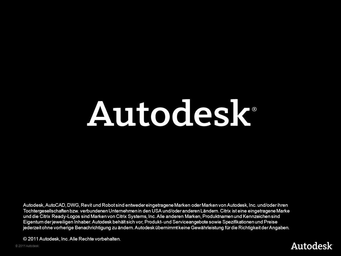 © 2011 Autodesk Autodesk, AutoCAD, DWG, Revit und Robot sind entweder eingetragene Marken oder Marken von Autodesk, Inc.