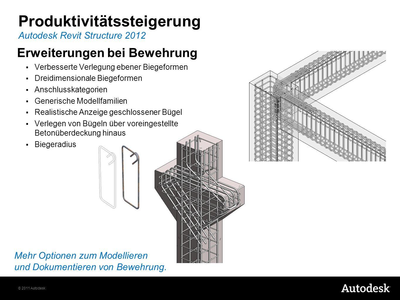 © 2011 Autodesk Produktivitätssteigerung Erweiterungen bei Bewehrung Verbesserte Verlegung ebener Biegeformen Dreidimensionale Biegeformen Anschlusska