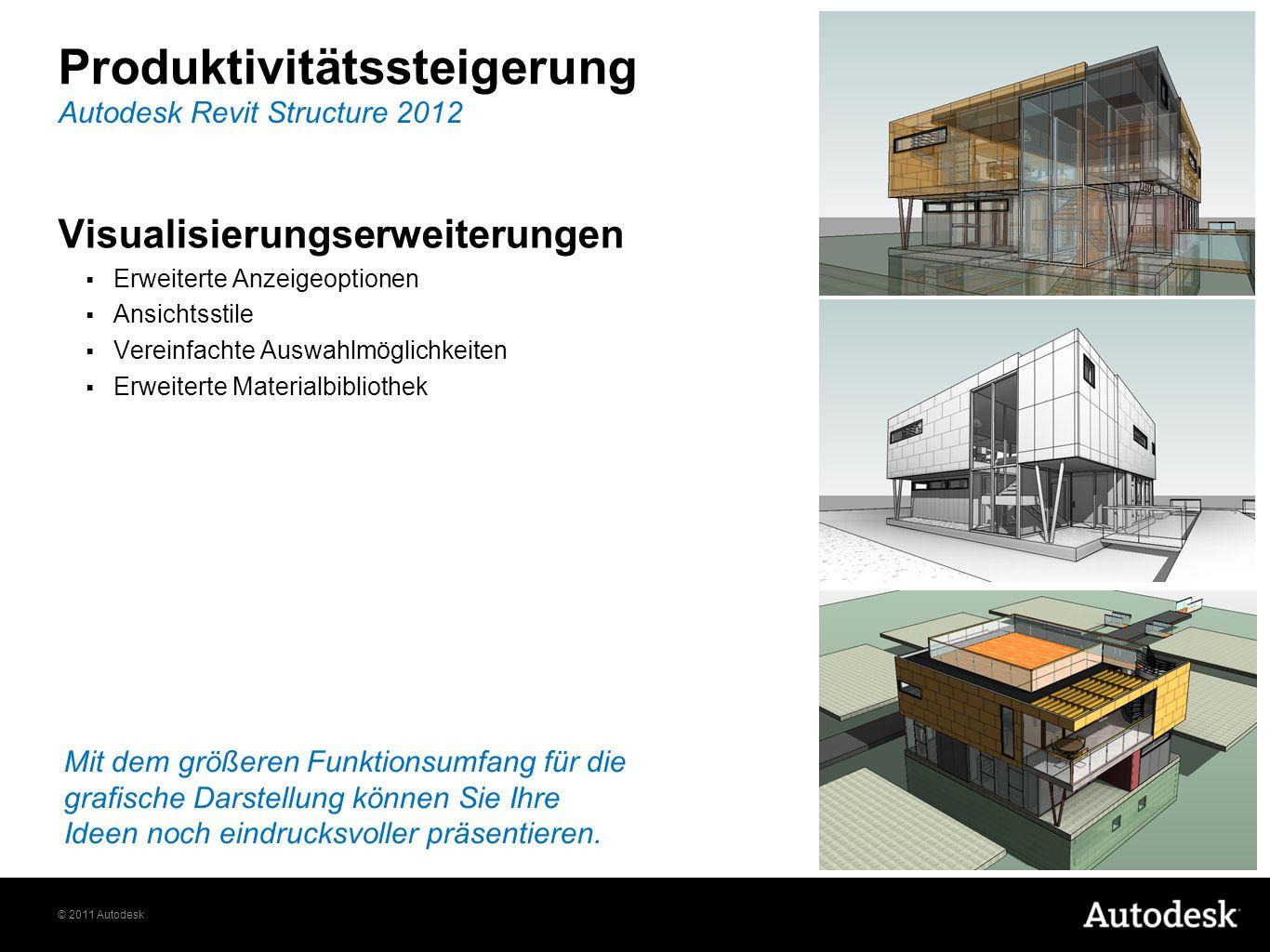 © 2011 Autodesk Produktivitätssteigerung Visualisierungserweiterungen Erweiterte Anzeigeoptionen Ansichtsstile Vereinfachte Auswahlmöglichkeiten Erwei