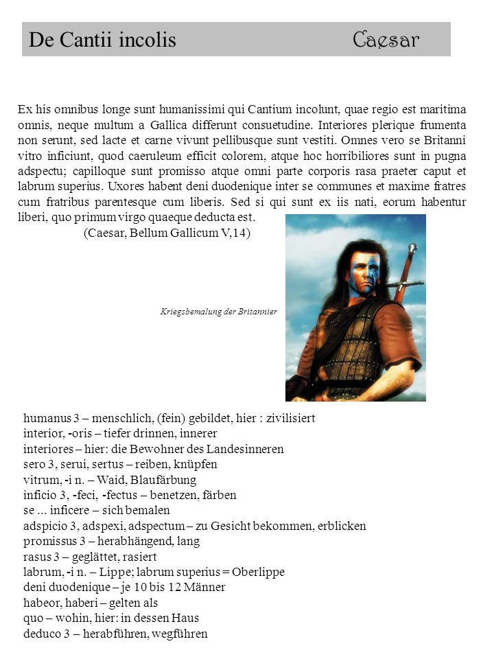 Ex his omnibus longe sunt humanissimi qui Cantium incolunt, quae regio est maritima omnis, neque multum a Gallica differunt consuetudine. Interiores p