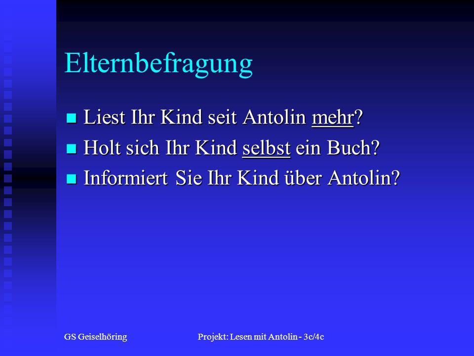 GS GeiselhöringProjekt: Lesen mit Antolin - 3c/4c Elternbefragung Liest Ihr Kind seit Antolin mehr.