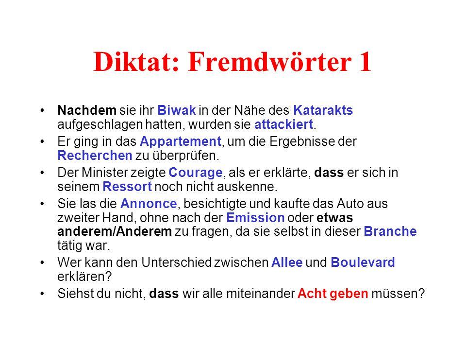 Diktat: Fremdwörter 1 Nachdem sie ihr Biwak in der Nähe des Katarakts aufgeschlagen hatten, wurden sie attackiert.