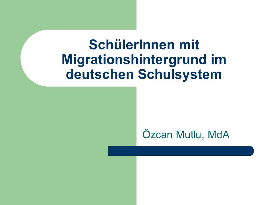 SchülerInnen mit Migrationshintergrund im deutschen Schulsystem Özcan Mutlu, MdA