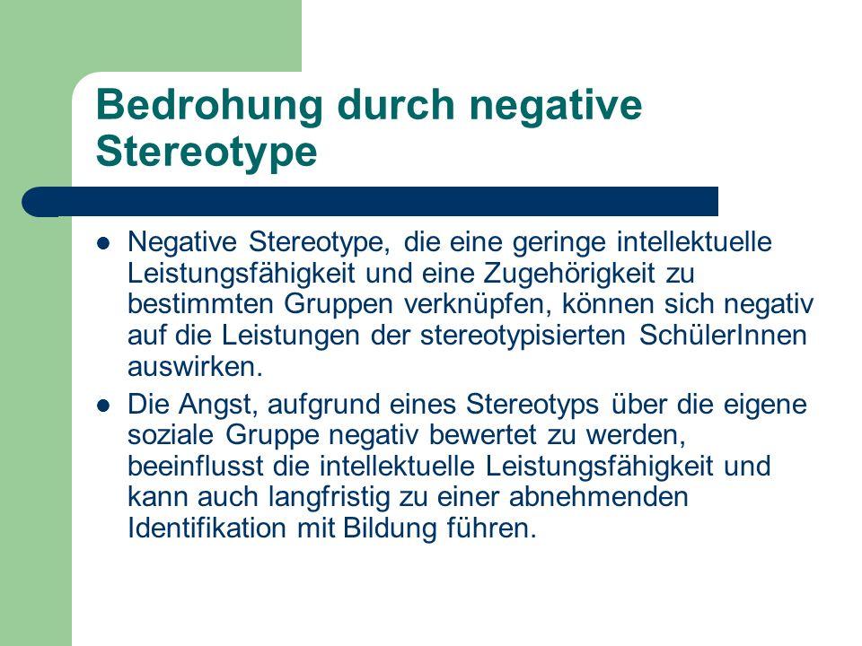Bedrohung durch negative Stereotype Negative Stereotype, die eine geringe intellektuelle Leistungsfähigkeit und eine Zugehörigkeit zu bestimmten Grupp