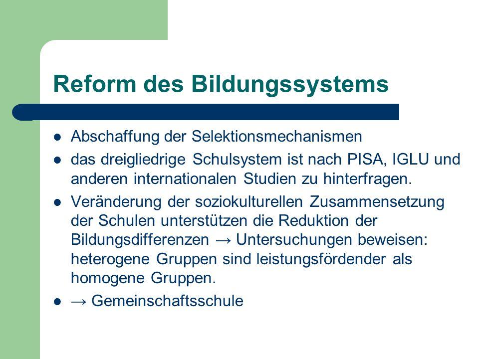 Reform des Bildungssystems Abschaffung der Selektionsmechanismen das dreigliedrige Schulsystem ist nach PISA, IGLU und anderen internationalen Studien