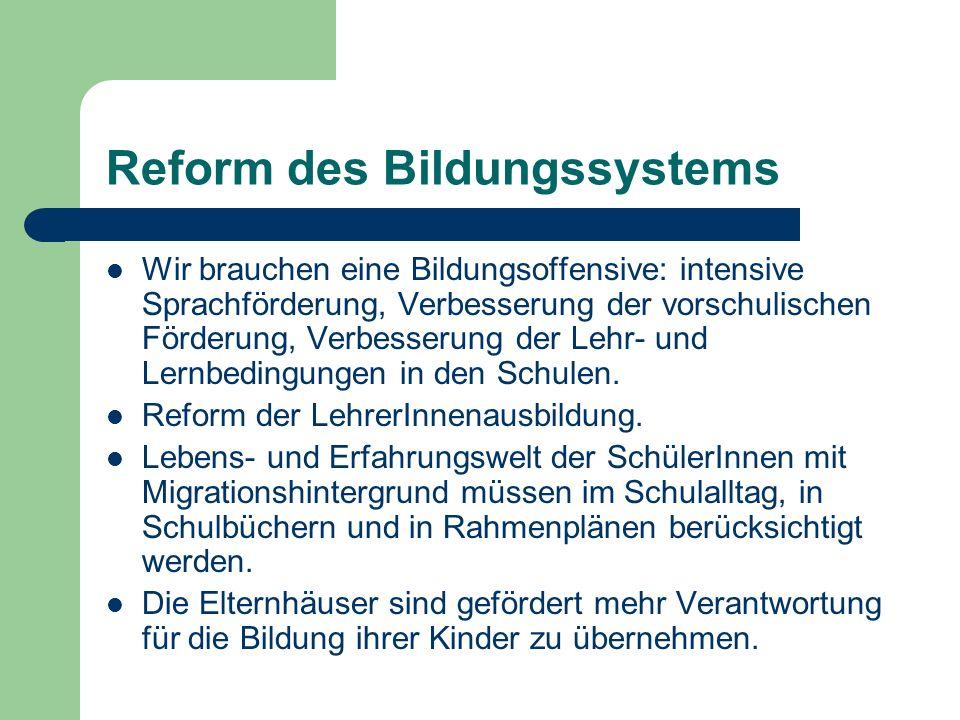 Reform des Bildungssystems Wir brauchen eine Bildungsoffensive: intensive Sprachförderung, Verbesserung der vorschulischen Förderung, Verbesserung der