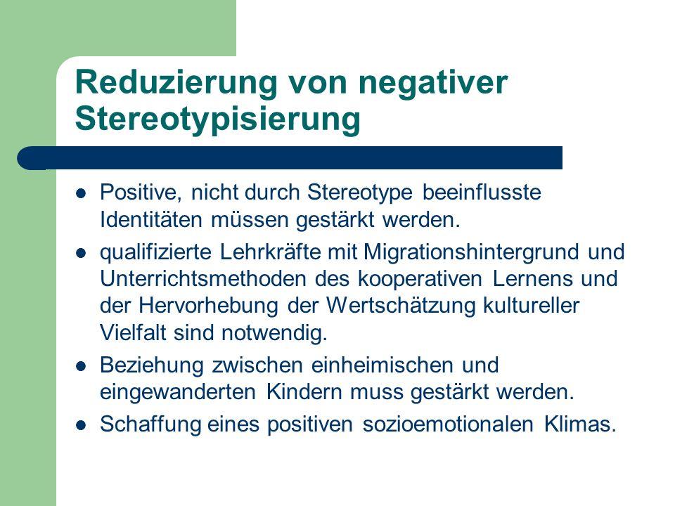 Reduzierung von negativer Stereotypisierung Positive, nicht durch Stereotype beeinflusste Identitäten müssen gestärkt werden. qualifizierte Lehrkräfte