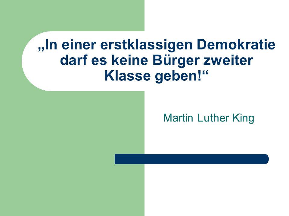 In einer erstklassigen Demokratie darf es keine Bürger zweiter Klasse geben! Martin Luther King