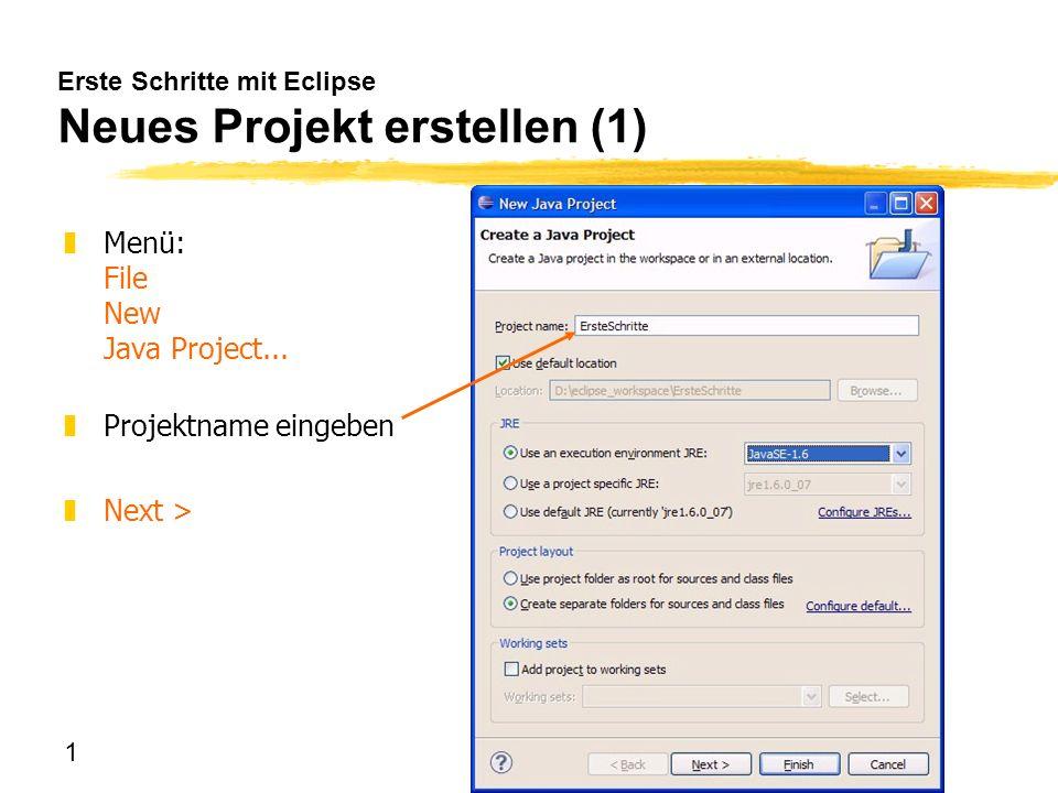 1 Erste Schritte mit Eclipse Neues Projekt erstellen (1) zMenü: File New Java Project... zProjektname eingeben zNext >