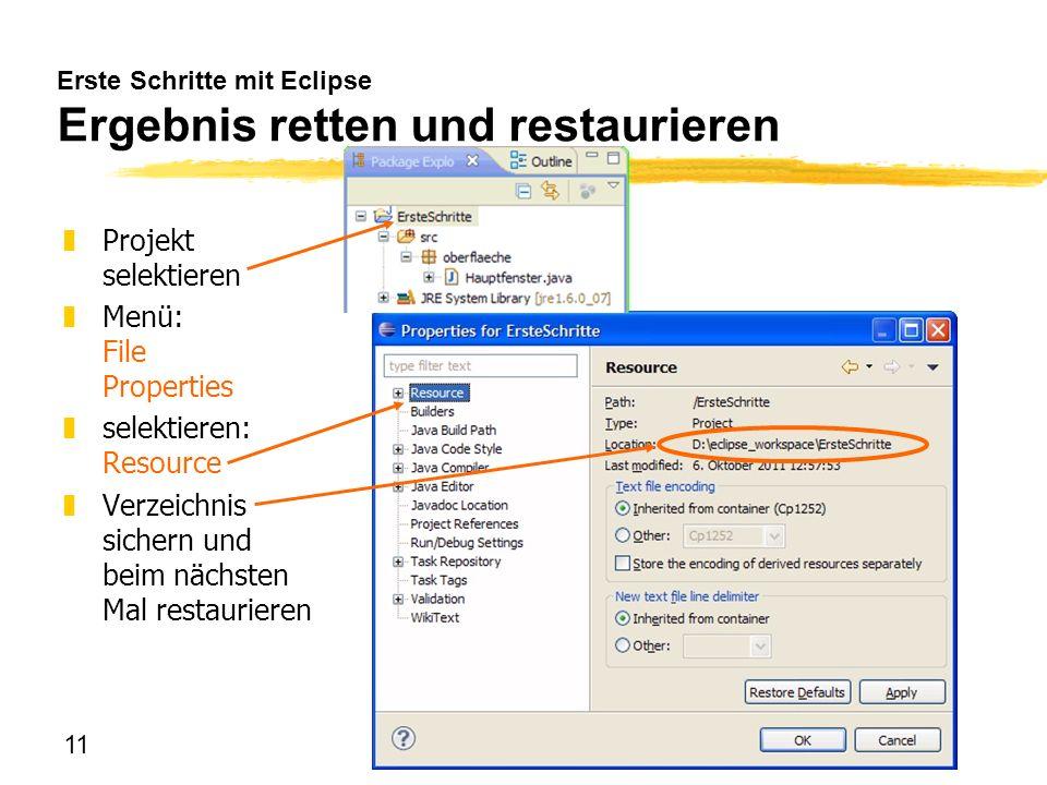 11 Erste Schritte mit Eclipse Ergebnis retten und restaurieren zProjekt selektieren zMenü: File Properties zselektieren: Resource zVerzeichnis sichern