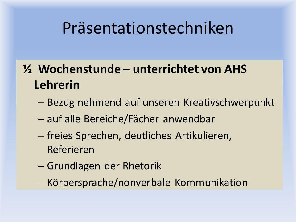 Präsentationstechniken ½ Wochenstunde – unterrichtet von AHS Lehrerin – Bezug nehmend auf unseren Kreativschwerpunkt – auf alle Bereiche/Fächer anwend