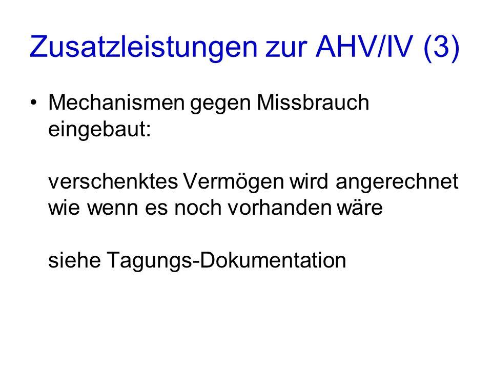 Zusatzleistungen zur AHV/IV (3) Mechanismen gegen Missbrauch eingebaut: verschenktes Vermögen wird angerechnet wie wenn es noch vorhanden wäre siehe Tagungs-Dokumentation