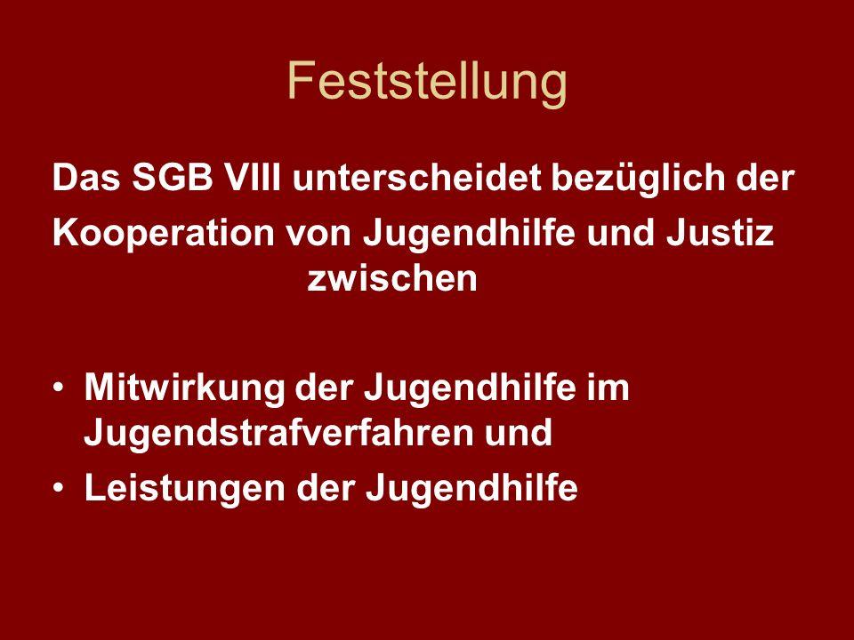 Feststellung Das SGB VIII unterscheidet bezüglich der Kooperation von Jugendhilfe und Justiz zwischen Mitwirkung der Jugendhilfe im Jugendstrafverfahr