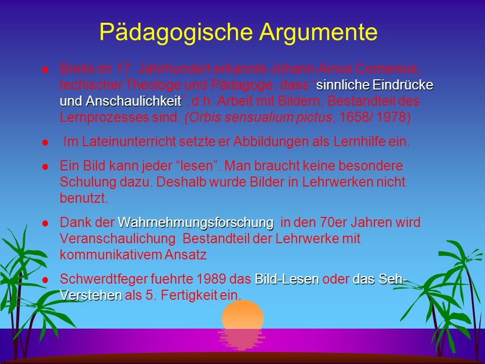 Pädagogische Argumente Didaktische Argumente Lernpsychologische Argumente Medienspezifische Argumente Landeskundliche Argumente Quelle: Macaire und Ho