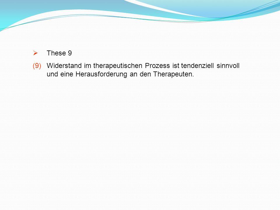These 9 (9)Widerstand im therapeutischen Prozess ist tendenziell sinnvoll und eine Herausforderung an den Therapeuten.