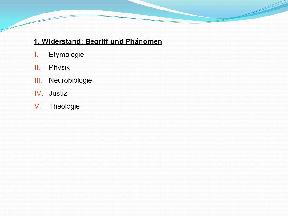 1. Widerstand: Begriff und Phänomen I.Etymologie II.Physik III.Neurobiologie IV.Justiz V.Theologie