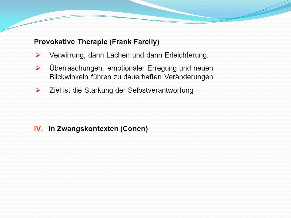 Provokative Therapie (Frank Farelly) Verwirrung, dann Lachen und dann Erleichterung. Überraschungen, emotionaler Erregung und neuen Blickwinkeln führe