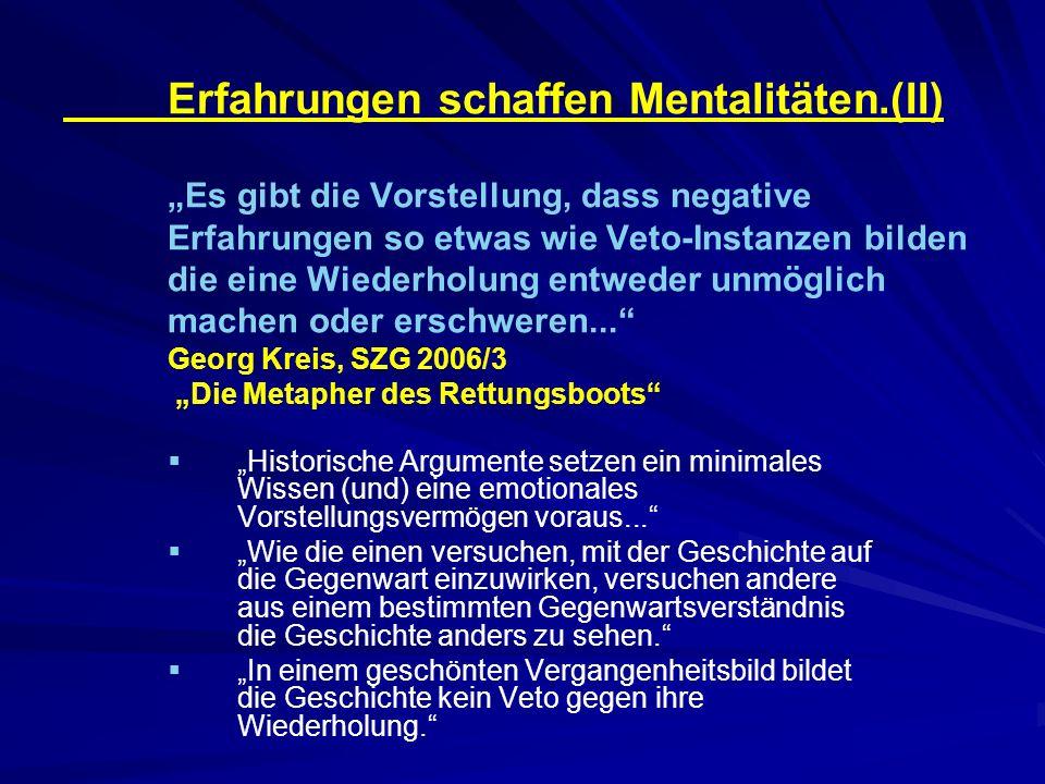 Erfahrungen schaffen Mentalitäten.(II) Es gibt die Vorstellung, dass negative Erfahrungen so etwas wie Veto-Instanzen bilden die eine Wiederholung entweder unmöglich machen oder erschweren...