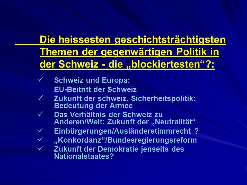Die heissesten geschichtsträchtigsten Themen der gegenwärtigen Politik in der Schweiz - die blockiertesten?: Schweiz und Europa: EU-Beitritt der Schweiz Zukunft der schweiz.