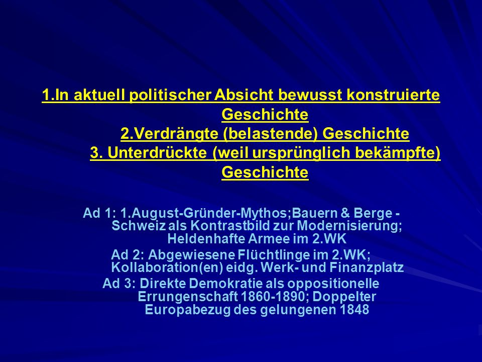 1.In aktuell politischer Absicht bewusst konstruierte Geschichte 2.Verdrängte (belastende) Geschichte 3.