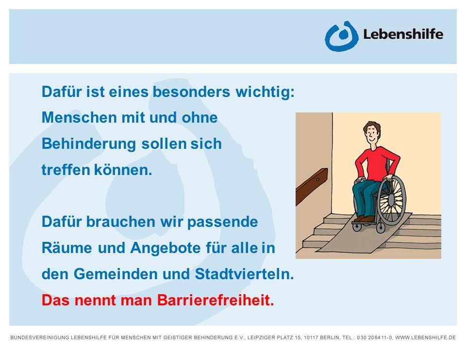 Dafür ist eines besonders wichtig: Menschen mit und ohne Behinderung sollen sich treffen können. Dafür brauchen wir passende Räume und Angebote für al