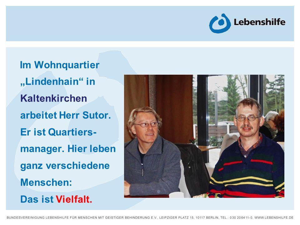 Im Wohnquartier Lindenhain in Kaltenkirchen arbeitet Herr Sutor. Er ist Quartiers- manager. Hier leben ganz verschiedene Menschen: Das ist Vielfalt.