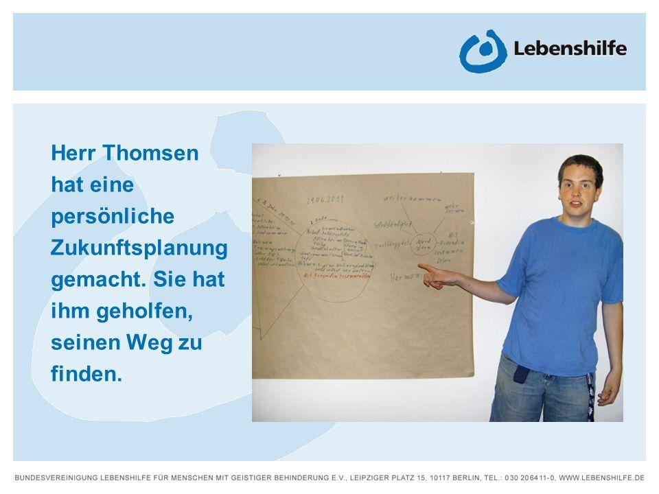 Herr Thomsen hat eine persönliche Zukunftsplanung gemacht. Sie hat ihm geholfen, seinen Weg zu finden.