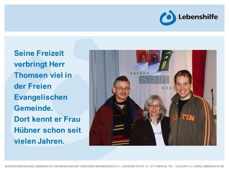 Seine Freizeit verbringt Herr Thomsen viel in der Freien Evangelischen Gemeinde. Dort kennt er Frau Hübner schon seit vielen Jahren.
